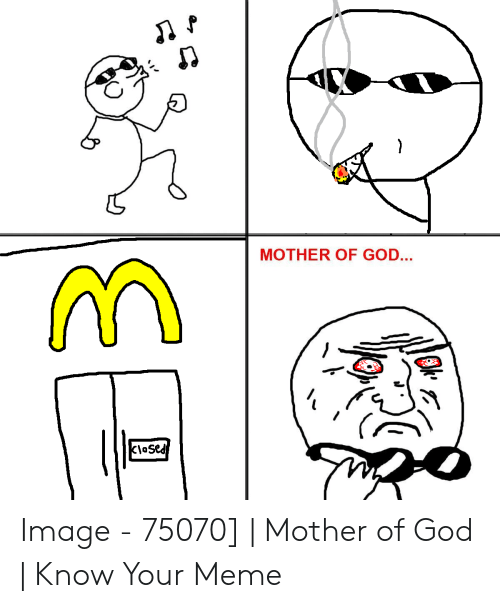 Mother Of God Meme: MOTHER OF GOD..  aSed Image - 75070] | Mother of God | Know Your Meme