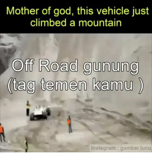 off road: Mother of god, this vehicle just  climbed a mountain  off Road gunung  (tag tee men kamu  Instagram gambar lucu