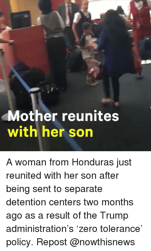 Honduras: Mother reunites  with her son A woman from Honduras just reunited with her son after being sent to separate detention centers two months ago as a result of the Trump administration's 'zero tolerance' policy. Repost @nowthisnews