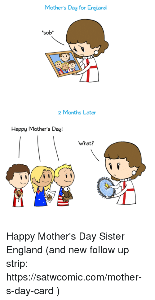 Dank, 🤖, and Mother: Mother's Day for England  SO  2 Months Later  Happy Mother's Day!  What? Happy Mother's Day Sister England (and new follow up strip: https://satwcomic.com/mother-s-day-card  )