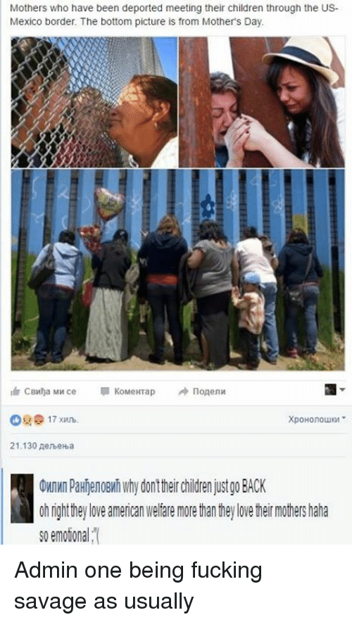 Children, Dank, and Fucking: Mothers who have been deported meeting their children through the US-  Mexico border. The bottom picture is from Mother's Day.  KoMeHTap  CBWha MW ce  21.130 AenbeHba  OMnWn PaHNenoeMhwhydonttheir Children just go BACK  0h ngh they love american Welfare more han hey love her mothers haha  so emotion a Admin one being fucking savage as usually