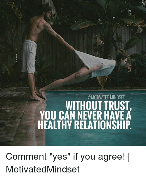 "Trusted You: @MOTIVATED MINDSET  WITHOUT TRUST  YOU CAN NEVER HAVE A  HEALTHY RELATIONSHIP Comment ""yes"" if you agree! 