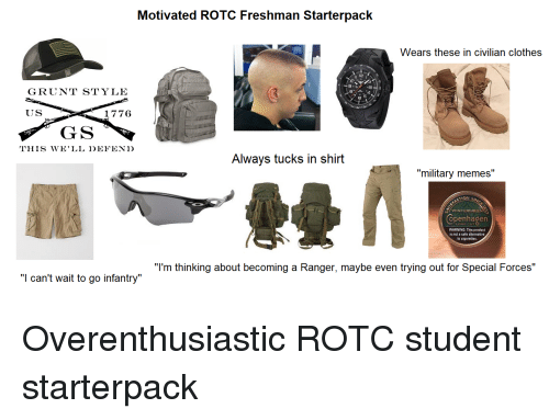 "Military Memes: Motivated ROTC Freshman Starterpack  Wears these in civilian clothes  12  GRUNT STYLE  8  6  US  1776  GS  THIS WE' LL 1)EFEN1)  Always tucks in shirt  ""military memes""  WINTERGREEN  Copenhagen  LONG CUT  WARNING: This product  is not a safe alternative  to cigarettes.  ""l'm thinking about becoming a Ranger, maybe even trying out for Special Forces""  ""I can't wait to go infantry"