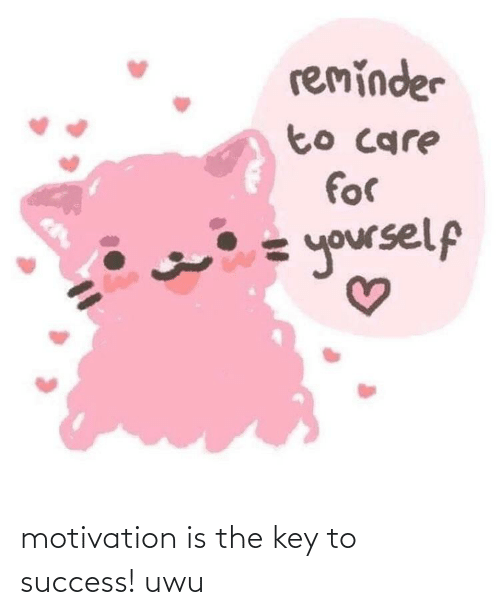 key to success: motivation is the key to success! uwu