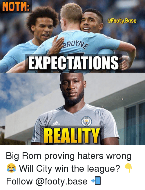 Memes, The League, and Reality: MOTM  @Footy Base  EXPECTATIONS  REALITY Big Rom proving haters wrong 😂 Will City win the league? 👇 Follow @footy.base 📲