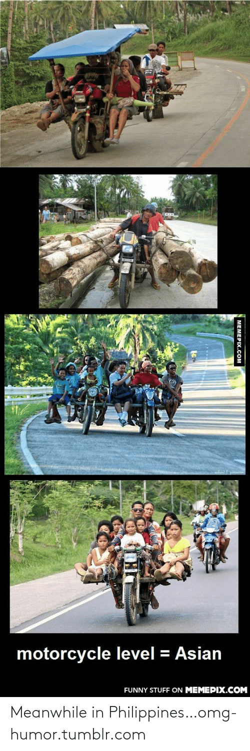 Motorcycle: motorcycle level = Asian  FUNNY STUFF ON MEMEPIX.COM  MEMEPIX.COM Meanwhile in Philippines…omg-humor.tumblr.com
