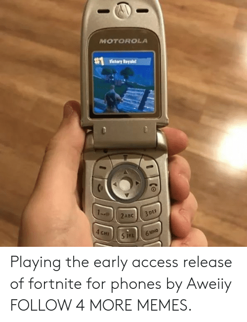 Motorola: MOTOROLA  Victery Reyale  1-  3 DEF  2ABC  4 CHI  6MINO  5 IKL Playing the early access release of fortnite for phones by Aweiiy FOLLOW 4 MORE MEMES.