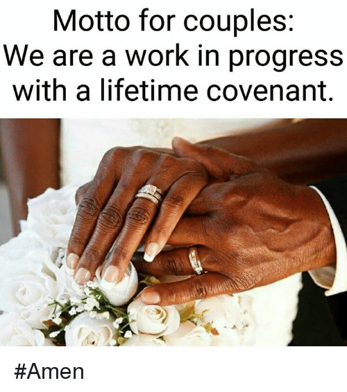 coven: Motto for couples:  We are a work in progress  with a lifetime covenant. #Amen