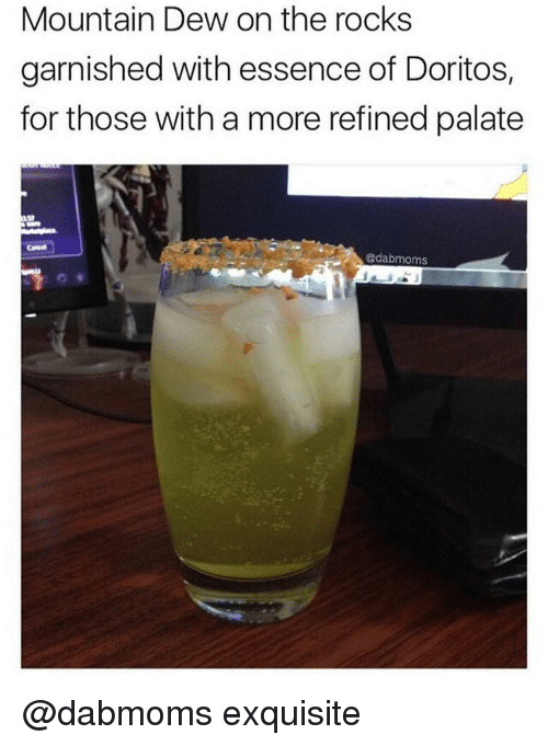 palatable: Mountain Dew on the rocks  garnished with essence of Doritos,  for those with a more refined palate  Cadabmoms @dabmoms exquisite