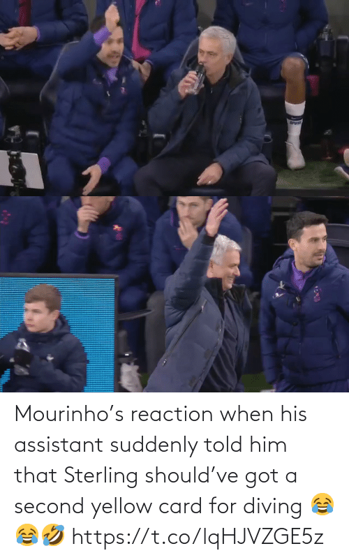 reaction: Mourinho's reaction when his assistant suddenly told him that Sterling should've got a second yellow card for diving 😂😂🤣 https://t.co/lqHJVZGE5z
