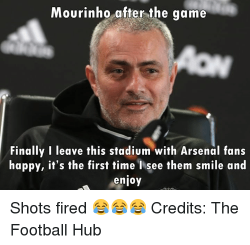 Arsenal, Football, and Memes: Mourinho after the game  Finally I leave this stadium with Arsenal fans  happy, it's the first time I see them smile and  enjoy Shots fired 😂😂😂  Credits: The Football Hub