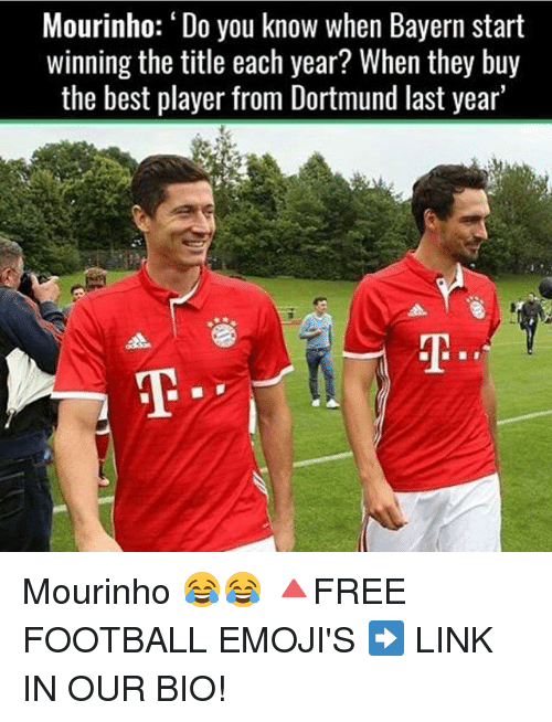 Memes, 🤖, and Player: Mourinho: Do you know when Bayern start  winning the title each year? When they buy  the best player from Dortmund last year' Mourinho 😂😂 🔺FREE FOOTBALL EMOJI'S ➡️ LINK IN OUR BIO!