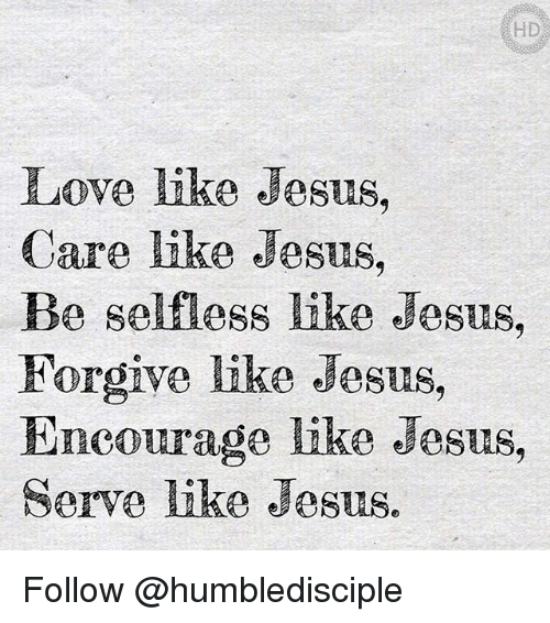 Memes, 🤖, and Move: Move like Jesus,  Care like Jesus,  Be selfless like Jesus,  Forgive like Jesus,  Encourage like Jesus,  Serve like Jesus Follow @humbledisciple