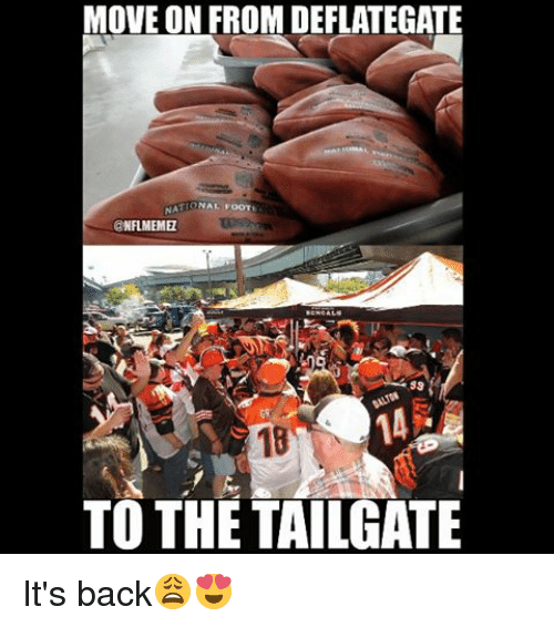 tailgater: MOVE ON FROM DEFLATEGATE  ATIONAL FOOTE  @NFLMEMEL  39  TO THE TAILGATE It's back😩😍
