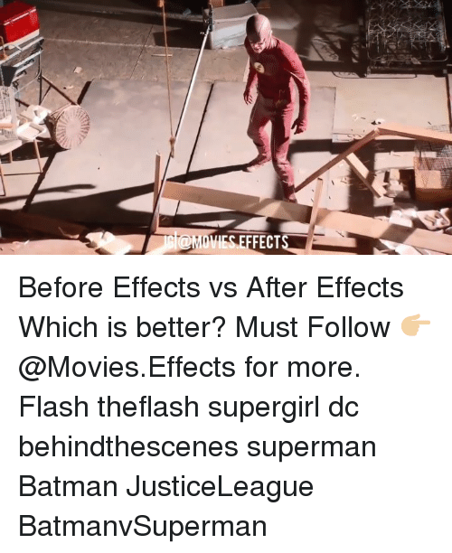 Batman, Memes, and Movies: @MOVES EFFEETS Before Effects vs After Effects Which is better? Must Follow 👉🏼@Movies.Effects for more. Flash theflash supergirl dc behindthescenes superman Batman JusticeLeague BatmanvSuperman