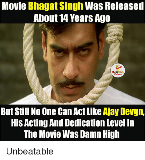ajay devgn: Movie Bhagat Singh Was Released  About 14 Years Ago  LA Coloms  But Still No One Can Act Like  Ajay Devgn,  His Acting And Dedication Level In  The Movie Was Damn High Unbeatable