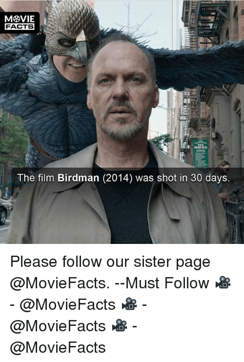 Birdman, Facts, and Memes: MOVIE  FACTS  The film Birdman (2014) was shot in 30 days. Please follow our sister page @MovieFacts. --Must Follow 🎥 - @MovieFacts 🎥 - @MovieFacts 🎥 - @MovieFacts