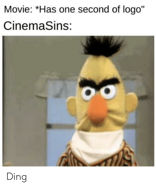 """one second: Movie: *Has one second of logo""""  CinemaSins: Ding"""