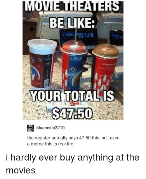 Meme, Trendy, and At-The-Movies: MOVIE HEATERS  BE LIKE:  YOUR TOTAL  IS  bluenokia3210  the register actually says 47.50 this isn't even  a meme this is real life i hardly ever buy anything at the movies