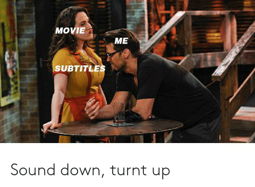 turnt up: MOVIE  ME  SUBTITLES Sound down, turnt up