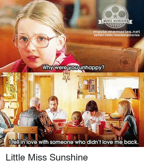Little Miss Sunshine: MOVIE MEMORIES  movie-memories net  twitter.com/moviememorles  Why were you unhappy?  I fell in love with someone who didn't love me back Little Miss Sunshine