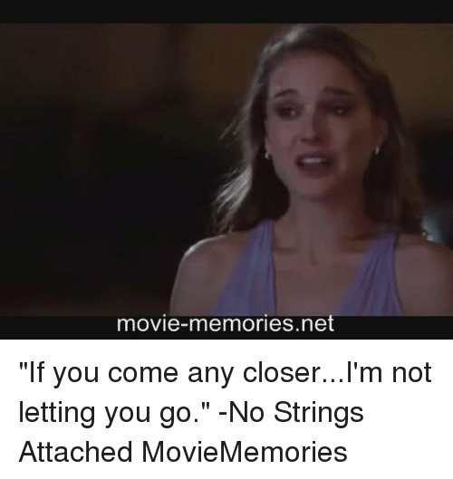 "no string attached: movie-memories net ""If you come any closer...I'm not letting you go."" -No Strings Attached MovieMemories"