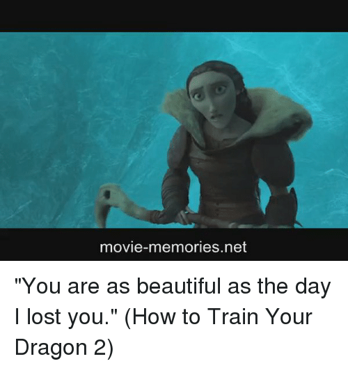 """how to train your dragons: movie-memories net """"You are as beautiful as the day I lost you."""" (How to Train Your Dragon 2)"""