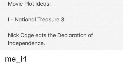 Declaration of Independence, Movie, and Nick: Movie Plot Ideas:  I National Treasure 3:  Nick Cage eats the Declaration of  Independence.