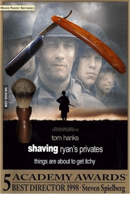Tom Hank: Movie Poster Remakes  STEMENSPELBERGEW  tom hanks  shaving ryan's privates  things are about to get itchy  ACADEMMY AWARDS  INCLUDING  BEST DIRECTOR 1998 Steven Spielberg