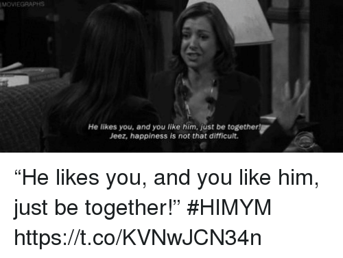 """Memes, Happiness, and 🤖: MOVIEGRAPHS  He likes you, and you like him, just be together  Jeez, happiness is not that difficult. """"He likes you, and you like him, just be together!"""" #HIMYM https://t.co/KVNwJCN34n"""
