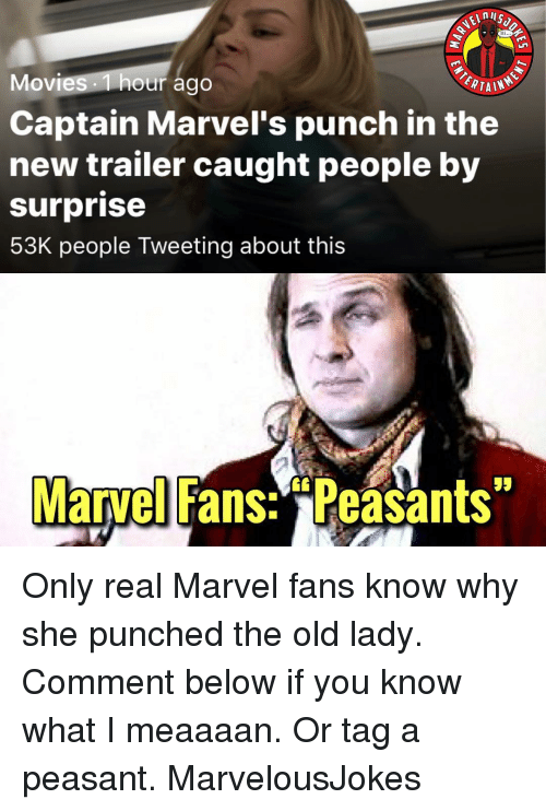 "Memes, Movies, and Marvel: Movies 1 hour ago  Captain Marvel's punch in the  new trailer caught people by  surprise  53K people Tweeting about this  ERTAIN  Marvel Fans: ""Peasants Only real Marvel fans know why she punched the old lady. Comment below if you know what I meaaaan. Or tag a peasant. MarvelousJokes"