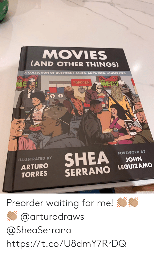Popcorn: MOVIES  (AND OTHER THINGS)  A COLLECTION OF QUESTIONS ASKED, ANSWERED, ILLUSTRATED  ME  THE  POPCORN  MEG2  SHEA  FOREWORD BY  ILLUSTRATED BY  JOHN  ARTURO  SERRANO LEGUIZAMO  TORRES Preorder waiting for me! 👏🏽👏🏽👏🏽 @arturodraws @SheaSerrano https://t.co/U8dmY7RrDQ