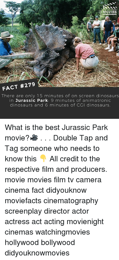 Jurassic Park, Memes, and Movies: MOVIES  FACT #279  There are only 15 minutes of on screen dinosaurs  in Jurassic Park  9 minutes of animatronic  dinosaurs and 6 minutes of CGI dinosaurs What is the best Jurassic Park movie?🎥 . . . Double Tap and Tag someone who needs to know this 👇 All credit to the respective film and producers. movie movies film tv camera cinema fact didyouknow moviefacts cinematography screenplay director actor actress act acting movienight cinemas watchingmovies hollywood bollywood didyouknowmovies