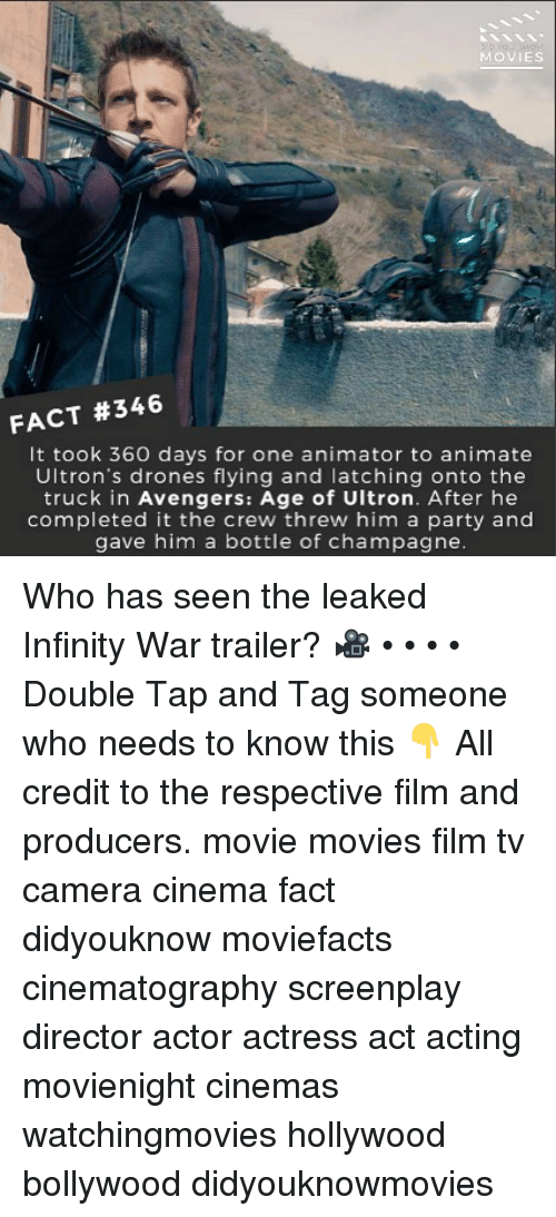 Threws: MOVIES  FACT #346  It took 360 days for one animator to animate  Ultron's drones flying and latching onto the  truck in Avengers: Age of Ultron. After he  completed it the crew threw him a party and  gave him a bottle of champagne Who has seen the leaked Infinity War trailer? 🎥 • • • • Double Tap and Tag someone who needs to know this 👇 All credit to the respective film and producers. movie movies film tv camera cinema fact didyouknow moviefacts cinematography screenplay director actor actress act acting movienight cinemas watchingmovies hollywood bollywood didyouknowmovies