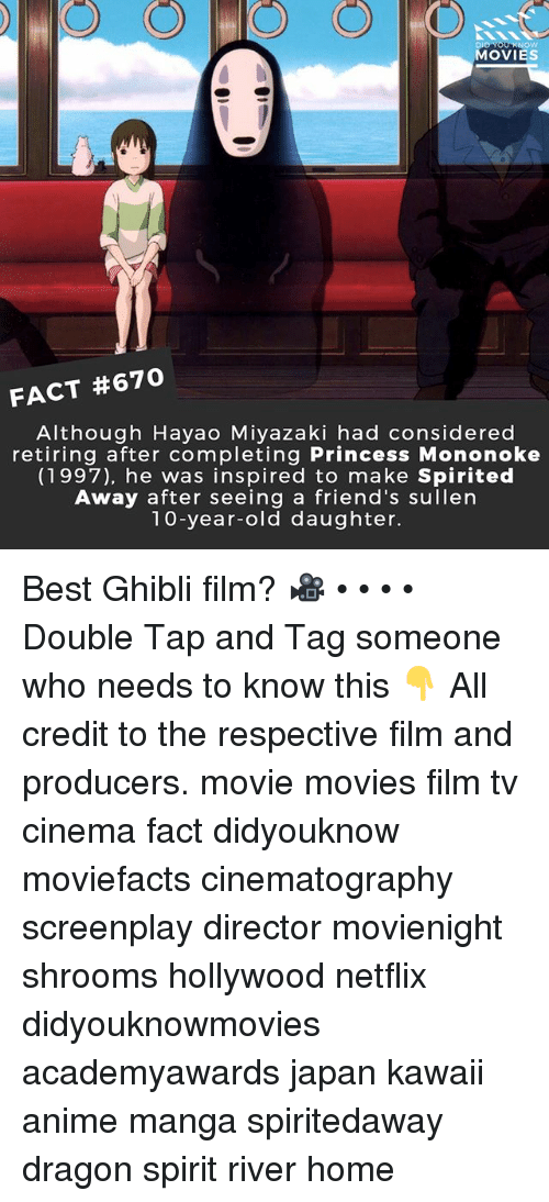 Anime, Friends, and Memes: MOVIES  FACT #670  Although Hayao Miyazaki had considered  retiring after completing Princess Mononoke  (1997), he was inspired to make Spirited  Away after seeing a friend's sullen  10-year-old daughter. Best Ghibli film? 🎥 • • • • Double Tap and Tag someone who needs to know this 👇 All credit to the respective film and producers. movie movies film tv cinema fact didyouknow moviefacts cinematography screenplay director movienight shrooms hollywood netflix didyouknowmovies academyawards japan kawaii anime manga spiritedaway dragon spirit river home