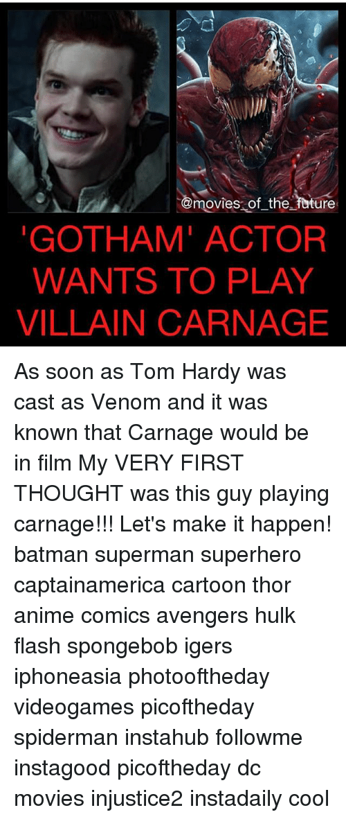 Anime, Batman, and Future: movies of the future  GOTHAM' ACTOR  WANTS TO PLAY  VILLAIN CARNAGE As soon as Tom Hardy was cast as Venom and it was known that Carnage would be in film My VERY FIRST THOUGHT was this guy playing carnage!!! Let's make it happen! batman superman superhero captainamerica cartoon thor anime comics avengers hulk flash spongebob igers iphoneasia photooftheday videogames picoftheday spiderman instahub followme instagood picoftheday dc movies injustice2 instadaily cool