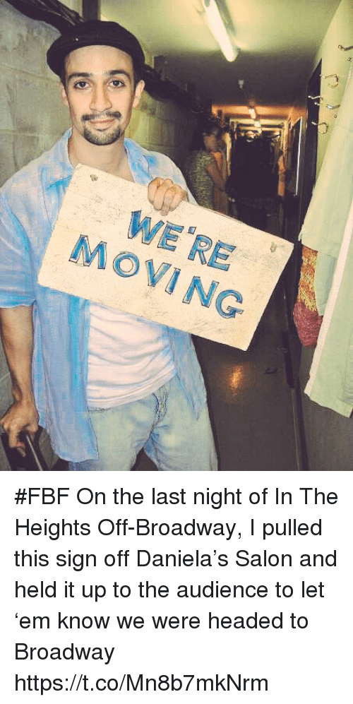 in the heights: MOVING #FBF On the last night of In The Heights Off-Broadway, I pulled this sign off Daniela's Salon and held it up to the audience to let 'em know we were headed to Broadway https://t.co/Mn8b7mkNrm