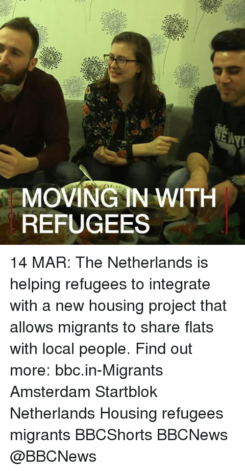 Memes, Amsterdam, and 🤖: MoviNGAN WITH  REFUGEES 14 MAR: The Netherlands is helping refugees to integrate with a new housing project that allows migrants to share flats with local people. Find out more: bbc.in-Migrants Amsterdam Startblok Netherlands Housing refugees migrants BBCShorts BBCNews @BBCNews