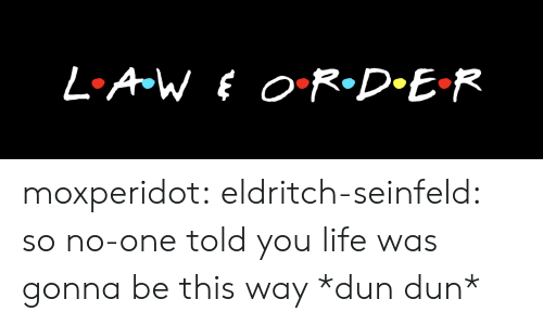 Seinfeld: moxperidot: eldritch-seinfeld:    so no-one told you life was gonna be this way *dun dun*