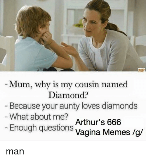 Arthur, Love, and Meme: MP  Mum, why is my cousin named  Diamond?  Because your aunty loves diamonds  What about me?  Arthur's 666  Enough questions  vagina Memes /g/ man