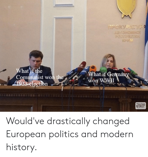 kazan: MPOKYPATYPA  ABTOHOMH0  PECTIVERINI  MPLM  What if the  Communist won  1933 election  What if Germany  won WWII  the  KAZAN  LFIRST  MOOE Would've drastically changed European politics and modern history.