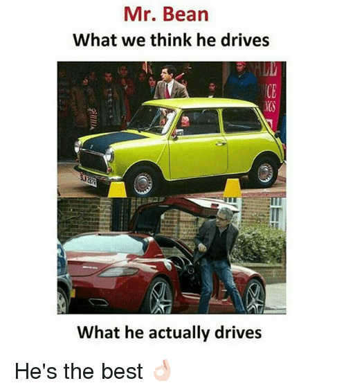 Mr. Bean, Best, and Dekh Bhai: Mr. Bean  What we think he drives  What he actually drives He's the best 👌🏻