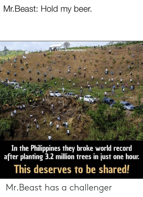 Philippines: Mr. Beast: Hold my beer.  In the Philippines they broke world record  after planting 3.2 million trees in just one hour.  This deserves to be shared! Mr.Beast has a challenger