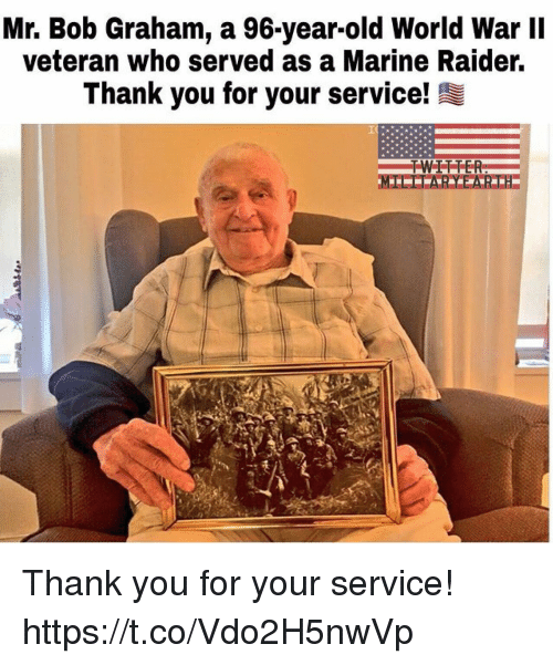 Memes, Thank You, and World: Mr. Bob Graham, a 96-year-old World War II  veteran who served as a Marine Raider.  Thank you for your service! Thank you for your service! https://t.co/Vdo2H5nwVp