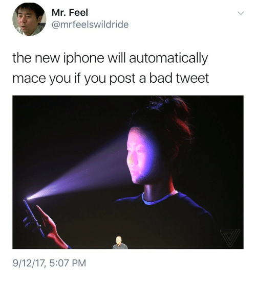 Bad, Iphone, and New Iphone: Mr. Feel  @mrfeelswildride  the new iphone will automatically  mace you if you post a bad tweet  9/12/17, 5:07 PM