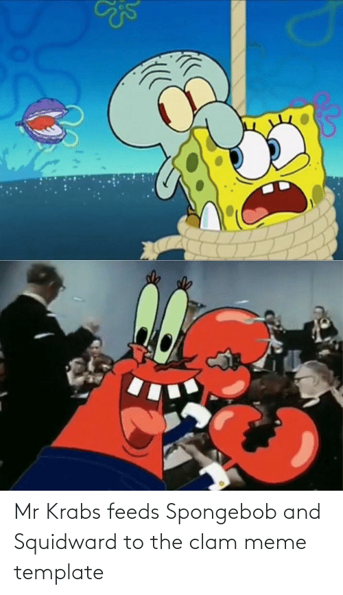clam: Mr Krabs feeds Spongebob and Squidward to the clam meme template