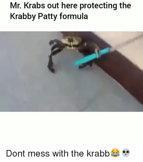 Funny, Mr. Krabs, and Krabby Patty: Mr. Krabs out here protecting the  Krabby Patty formula Dont mess with the krabb😂💀