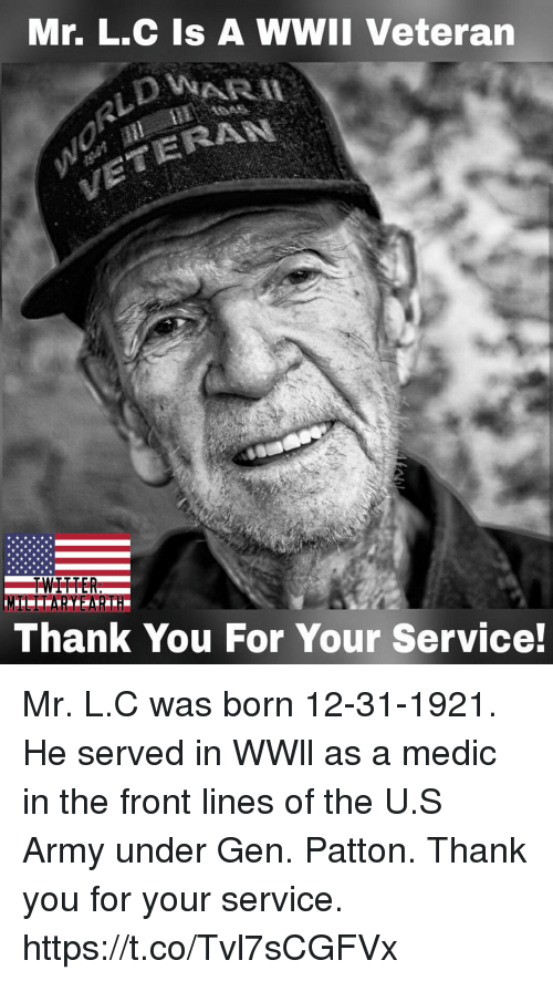 Memes, Army, and Thank You: Mr. L.C Is A WWII Veteran  ERAN  Thank You For Your Service! Mr. L.C was born 12-31-1921. He served in WWll as a medic in the front lines of the U.S Army under Gen. Patton. Thank you for your service. https://t.co/Tvl7sCGFVx