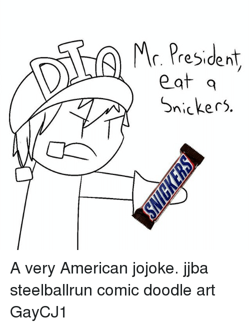 Memes, American, and Doodle: Mr. President  e at a  Snickers A very American jojoke. jjba steelballrun comic doodle art GayCJ1
