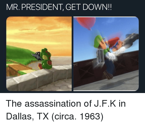 mr president: MR. PRESIDENT, GET DOWN!! The assassination of J.F.K in Dallas, TX (circa. 1963)